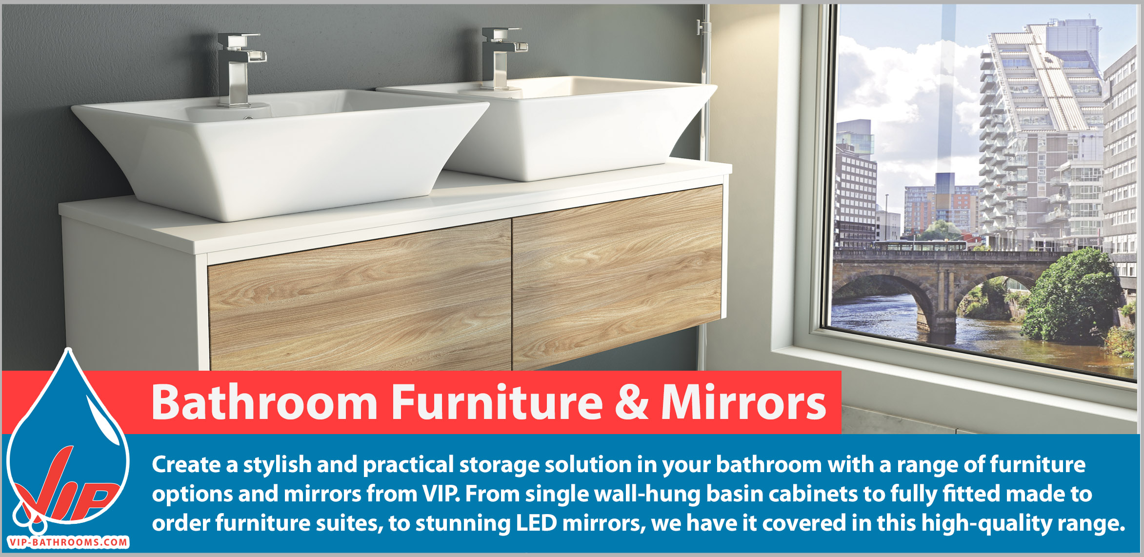 Create a stylish and practical storage solution in your bathroom with a range of furniture options and mirrors from VIP. From single wall-hung basin cabinets to fully fitted made to order furniture suites, to stunning LED mirrors, we have it covered in this high-quality range. The VIP Bathrooms range of deluxe Bathroom Furniture and Mirrors add eye-catching style and sparkle to your home.